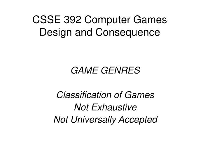 csse 392 computer games design and consequence n.