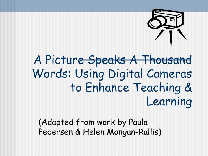a picture speaks a thousand words using digital cameras to enhance teaching learning n.