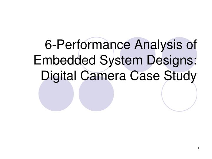 6 performance analysis of embedded system designs digital camera case study n.