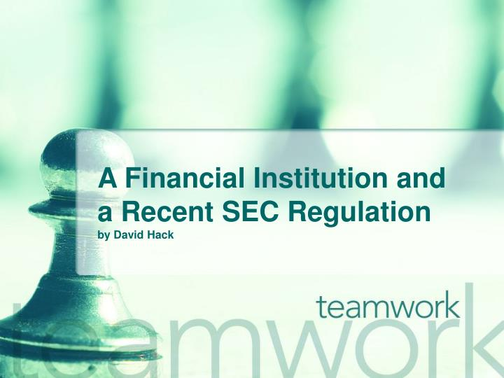 a financial institution and a recent sec regulation by david hack n.