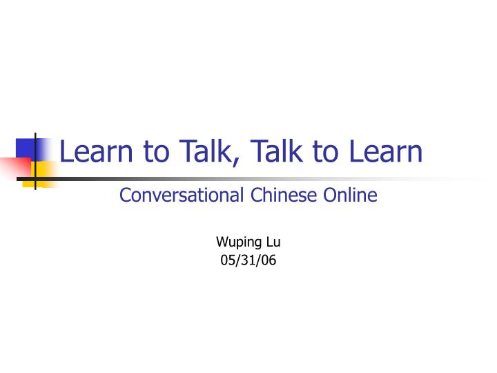 learn to talk talk to learn n.