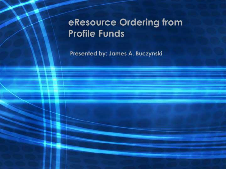 eresource ordering from profile funds n.