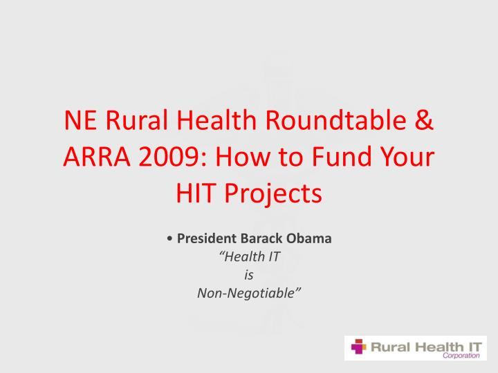 ne rural health roundtable arra 2009 how to fund your hit projects n.