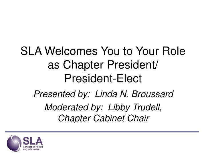sla welcomes you to your role as chapter president president elect n.