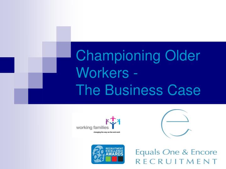 championing older workers the business case n.