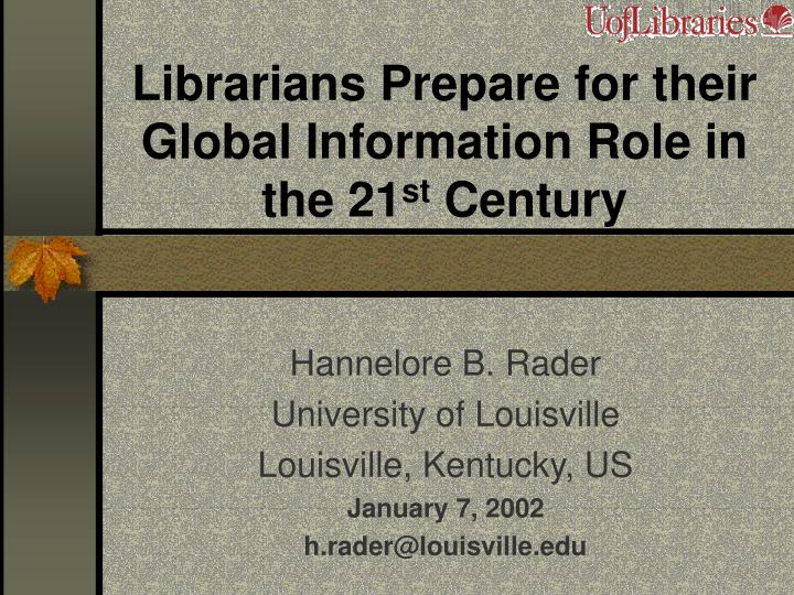librarians prepare for their global information role in the 21 st century n.