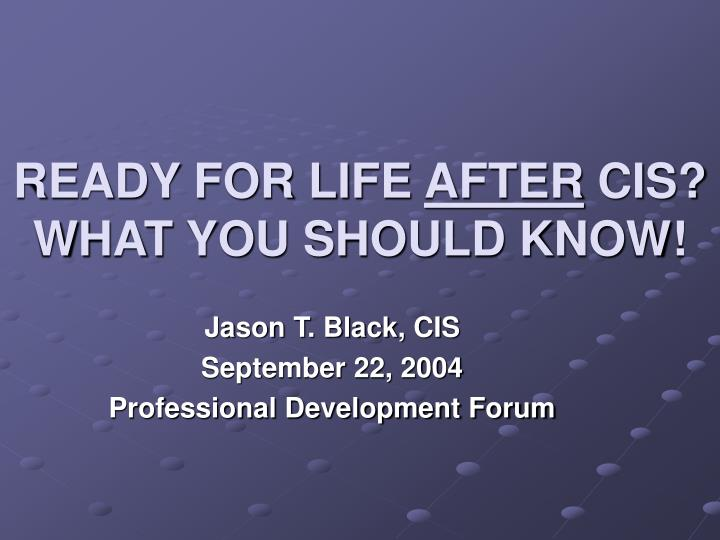 ready for life after cis what you should know n.