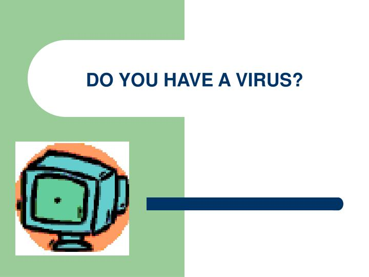 do you have a virus n.
