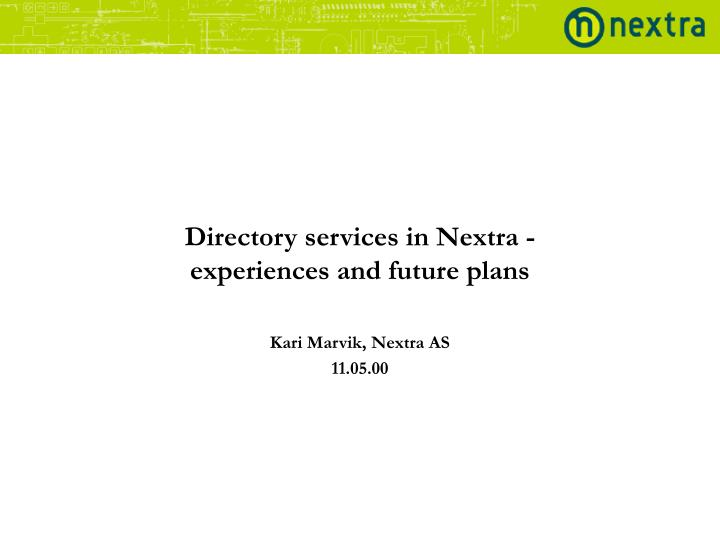 directory services in nextra experiences and future plans kari marvik nextra as 11 05 00 n.