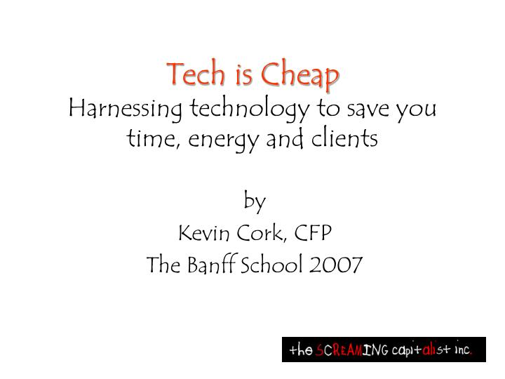 tech is cheap harnessing technology to save you time energy and clients n.