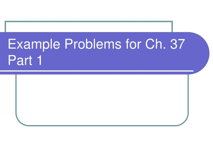 example problems for ch 37 part 1 n.