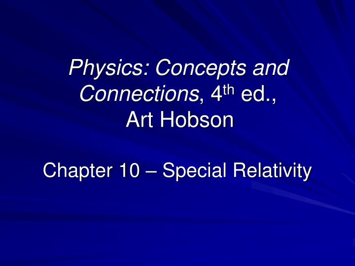 physics concepts and connections 4 th ed art hobson chapter 10 special relativity n.