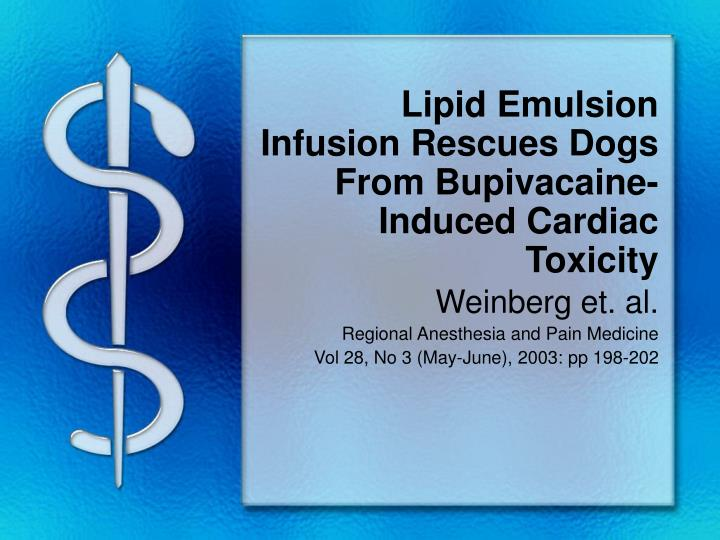 lipid emulsion infusion rescues dogs from bupivacaine induced cardiac toxicity n.