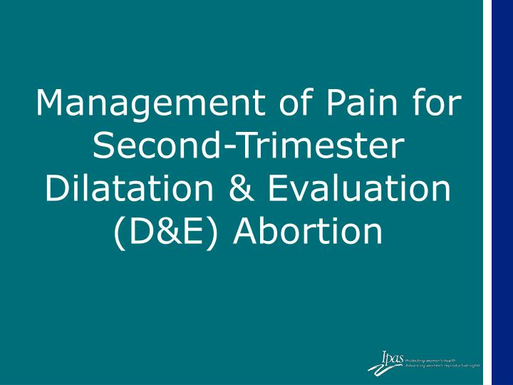 management of pain for second trimester dilatation evaluation d e abortion n.