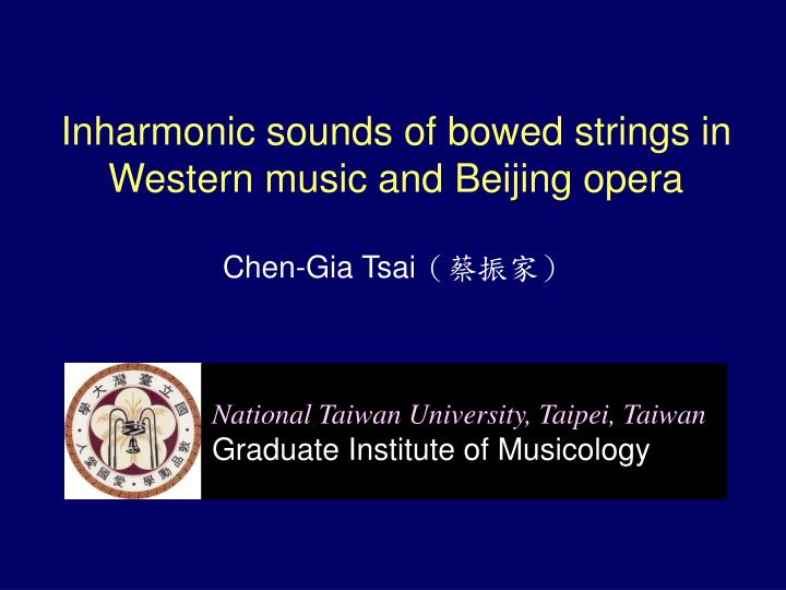 inharmonic sounds of bowed strings in western music and beijing opera chen gia tsai n.