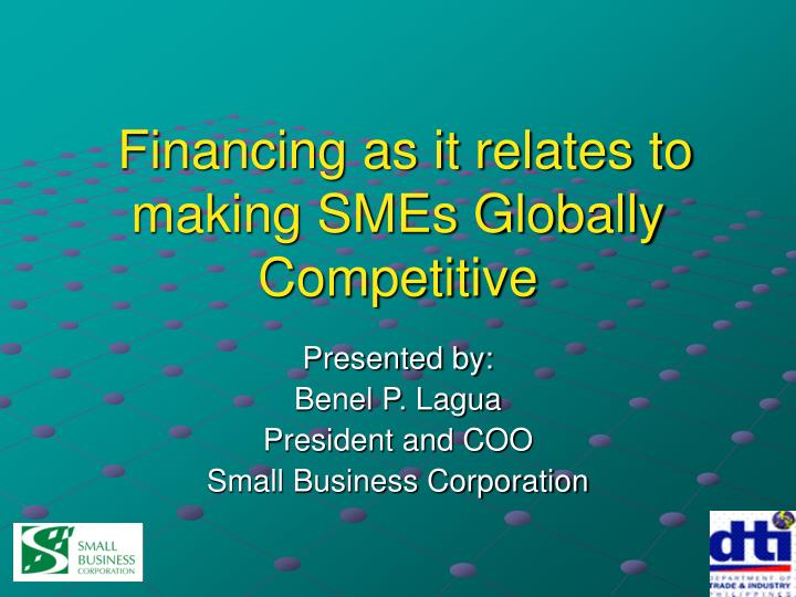 financing as it relates to making smes globally competitive n.