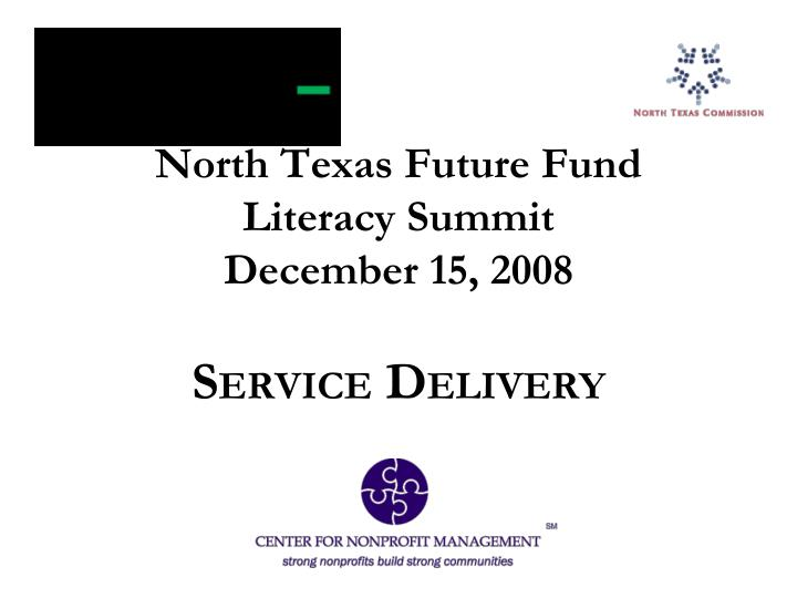 north texas future fund literacy summit december 15 2008 s ervice d elivery n.