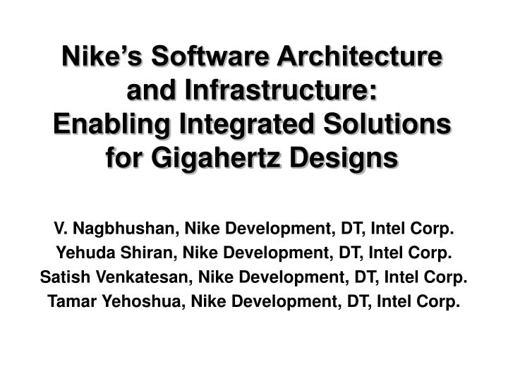 nike s software architecture and infrastructure enabling integrated solutions for gigahertz designs n.