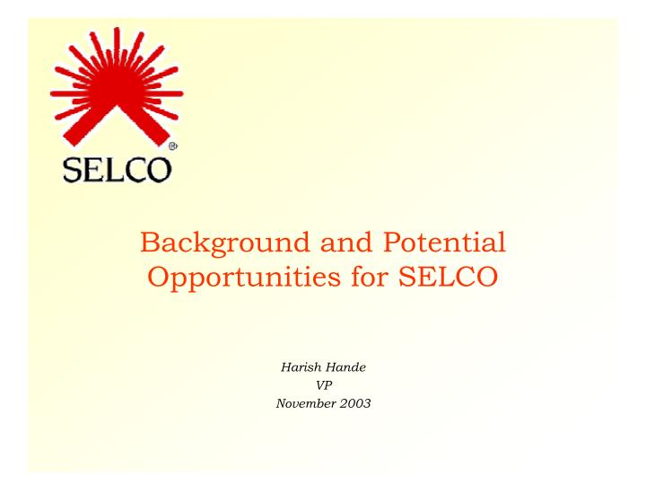 background and potential opportunities for selco n.