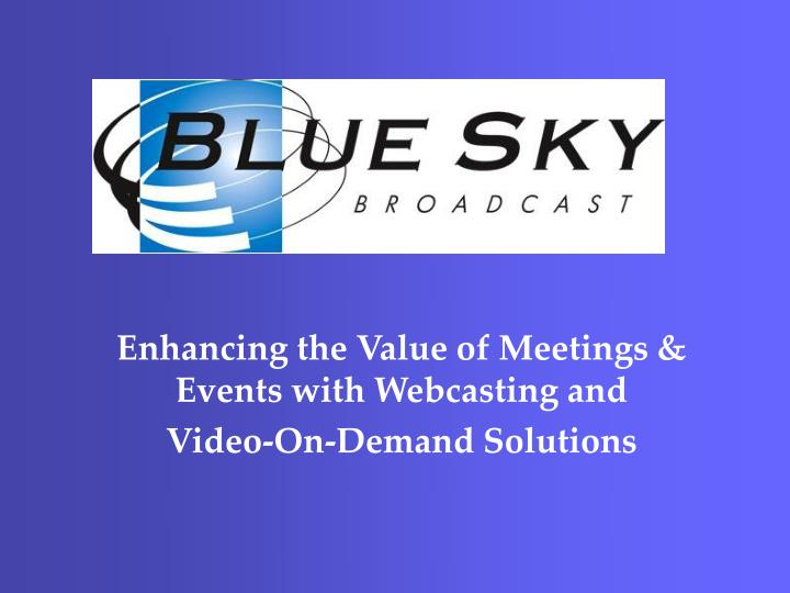 enhancing the value of meetings events with webcasting and video on demand solutions n.
