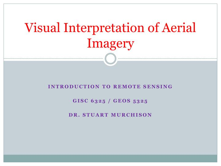 visual interpretation of aerial imagery n.