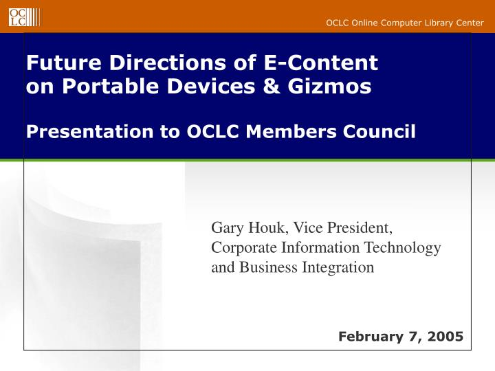 future directions of e content on portable devices gizmos presentation to oclc members council n.