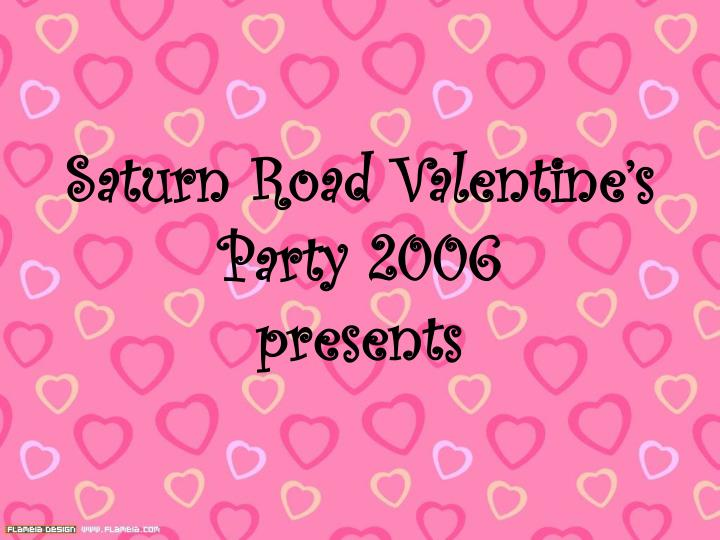 saturn road valentine s party 2006 presents n.
