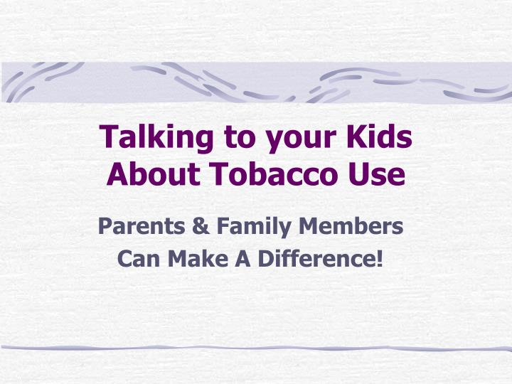 talking to your kids about tobacco use n.