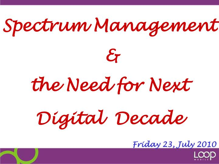 spectrum management the need for next digital decade friday 23 july 2010 n.