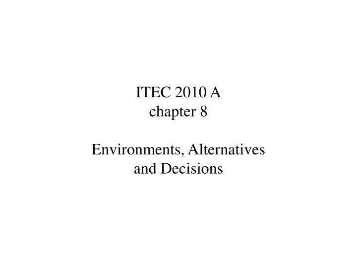 itec 2010 a chapter 8 environments alternatives and decisions n.
