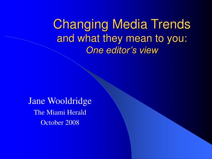 changing media trends and what they mean to you one editor s view n.