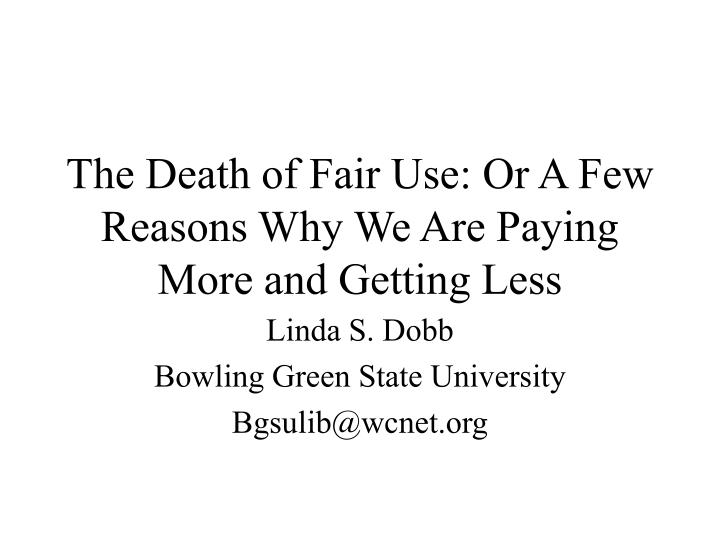 the death of fair use or a few reasons why we are paying more and getting less n.