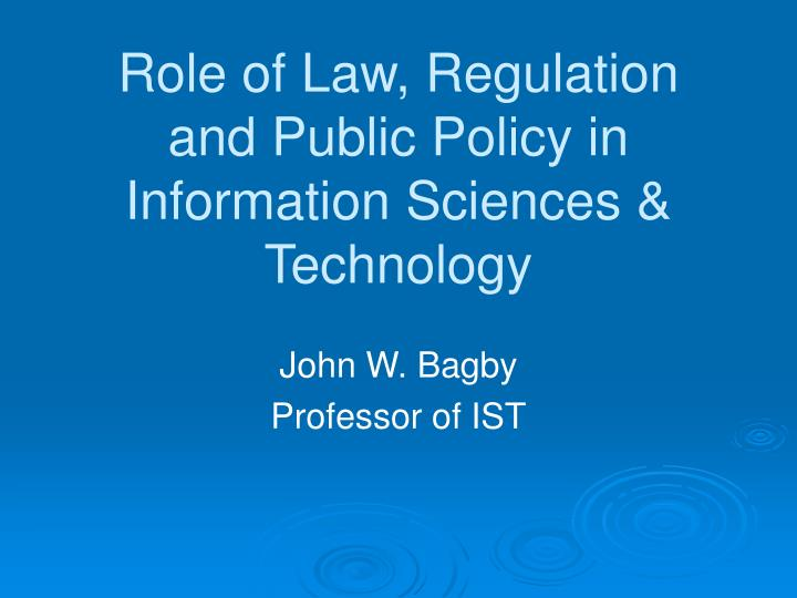 role of law regulation and public policy in information sciences technology n.