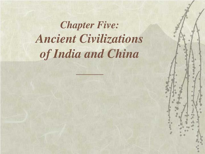 chapter five ancient civilizations of india and china n.