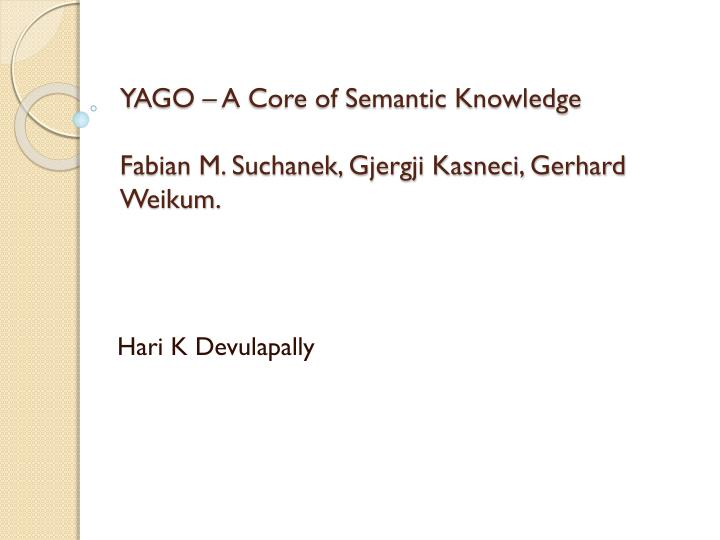yago a core of semantic knowledge fabian m suchanek gjergji kasneci gerhard weikum n.