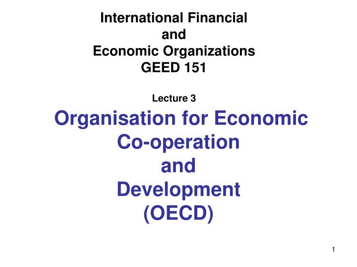 international financial and economic organizations geed 151 lecture 3 n.