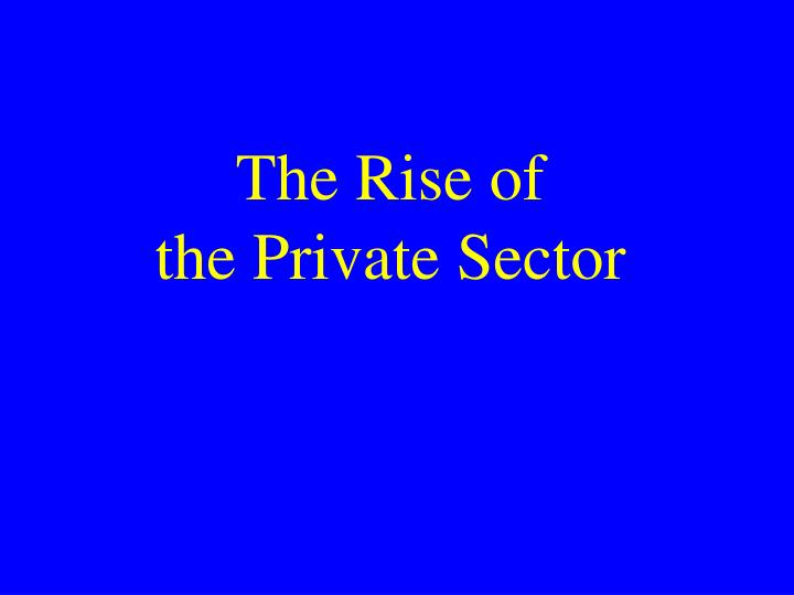 the rise of the private sector n.