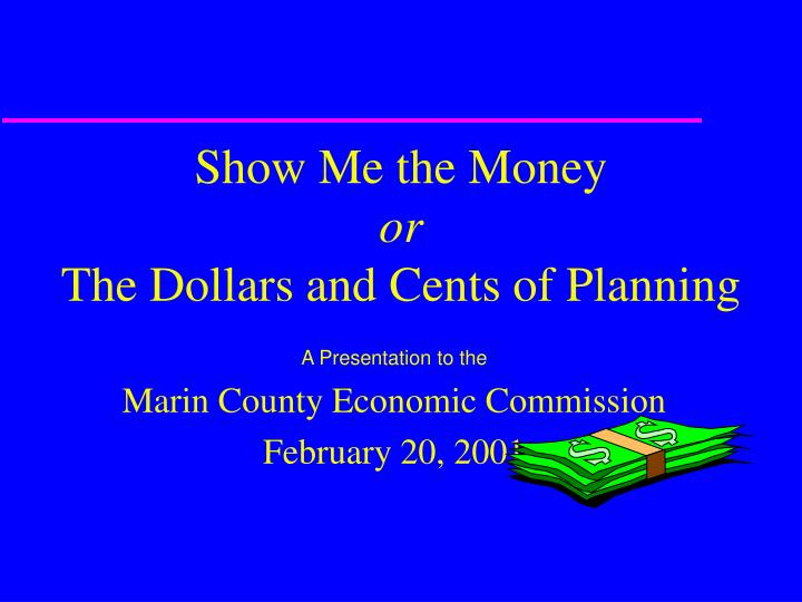 show me the money or the dollars and cents of planning n.