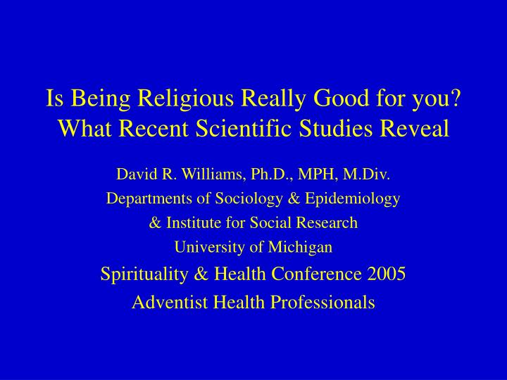 is being religious really good for you what recent scientific studies reveal n.