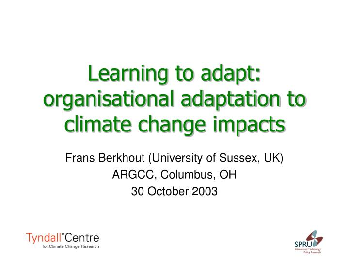 learning to adapt organisational adaptation to climate change impacts n.