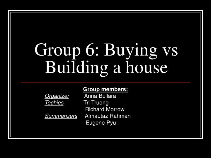 group 6 buying vs building a house n.