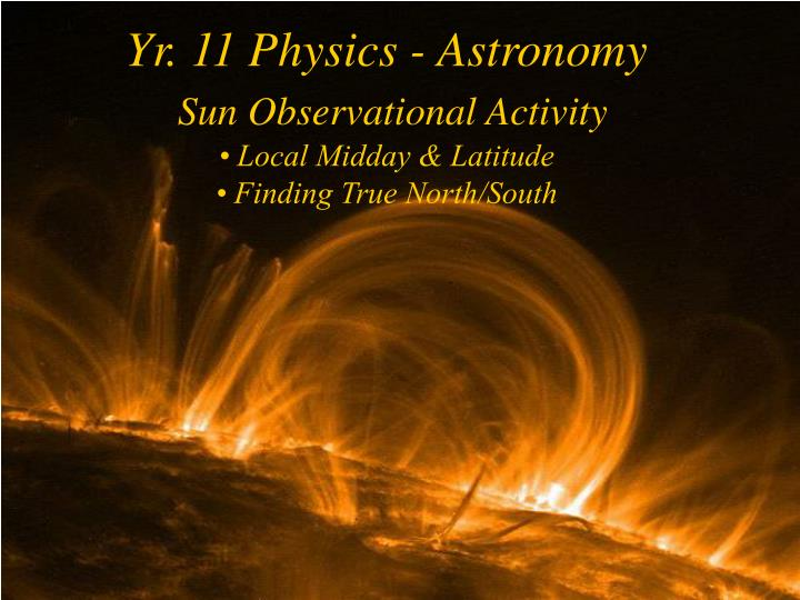 yr 11 physics astronomy sun observational activity local midday latitude finding true north south n.