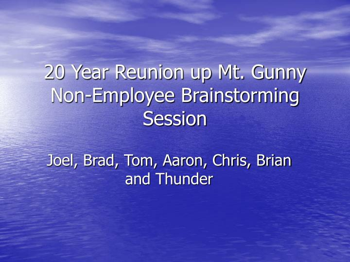 20 year reunion up mt gunny non employee brainstorming session n.