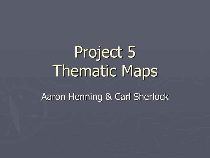 project 5 thematic maps n.