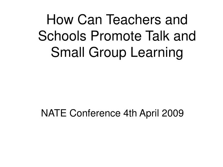 how can teachers and schools promote talk and small group learning n.