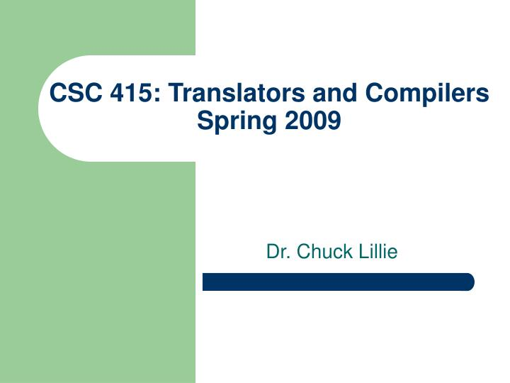 csc 415 translators and compilers spring 2009 n.