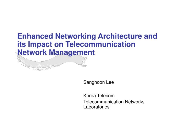 enhanced networking architecture and its impact on telecommunication network management n.