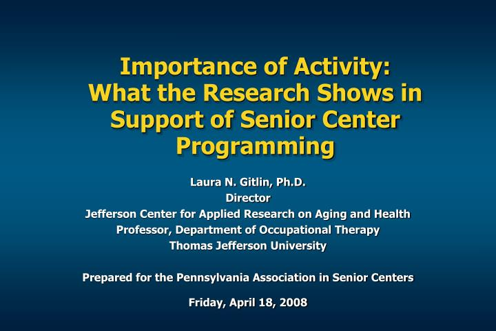 importance of activity what the research shows in support of senior center programming n.