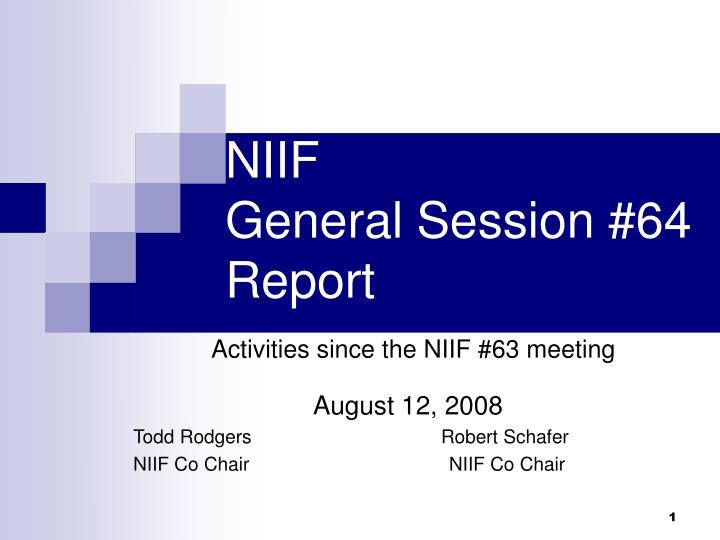 niif general session 64 report activities since the niif 63 meeting n.