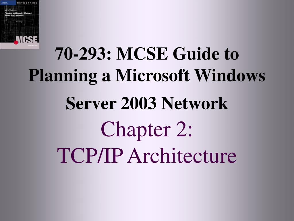 70 293 mcse guide to planning a microsoft windows server 2003 network chapter 2 tcp ip architecture l.